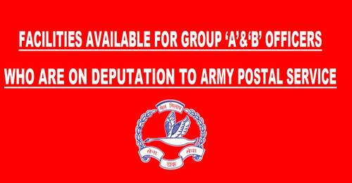 Deputation to Army Postal Service: Facilities available for Group 'A' & 'B' Officers
