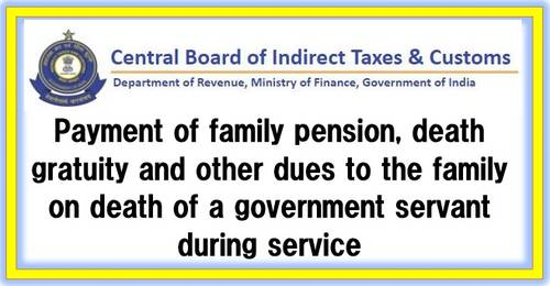 Payment of family pension, death gratuity and other dues to the family on death of a government servant during service: CBIC OM