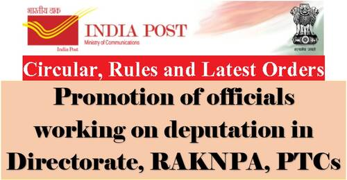 Promotion of officials working on deputation in Directorate, RAKNPA, PTCs: Department of Posts Order dated 08.06.2021