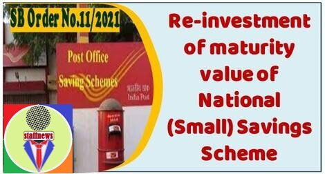 Reinvestment of maturity value of National (Small) Savings Scheme in the same or in other Schemes: SB Order No. 11/2021