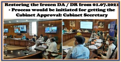 Restoring the frozen DA / DR from 01.07.2021 – Process would be initiated for getting the Cabinet Approval: Cabinet Secretary