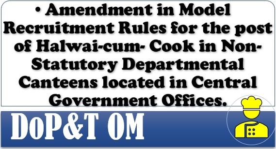 Amendment in Model Recruitment Rules for the post of Halwai-cum-Cook: DoP&T OM