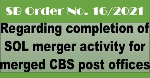 Regarding completion of SOL merger activity for merged CBS post offices: SB Order No. 16/2021