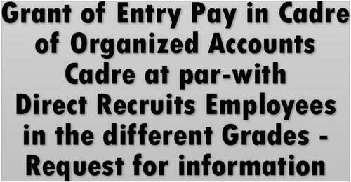 Grant of Entry Pay in Cadre of Organized Accounts Cadre at par-with DirectRecruits Employees in the different Grades