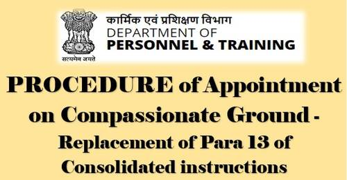 PROCEDURE of appointment on Compassionate Ground – Revised Para 13 of Consolidated instructions: DoP&T