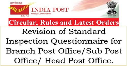 Revision of Standard Inspection Questionnaire for Branch Post Office/Sub Post Office/Head Post Office: Deptt of Posts Order 12.08.2021