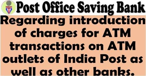 Charges for ATM transactions on ATM outlets of India Post as well as other banks – Deptt. of Posts