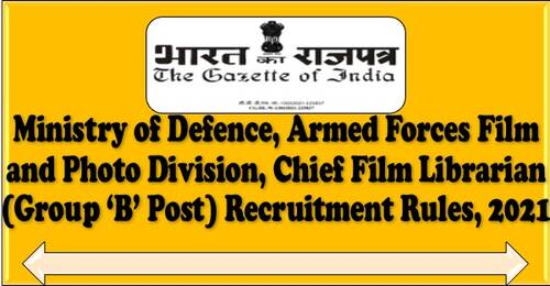 Chief Film Librarian (Group 'B' Post) Recruitment Rules, 2021 – Armed Forces Film and Photo Division, Ministry of Defence