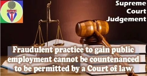 Fraudulent practice to gain public employment cannot be countenanced to be permitted by a Court of law: Supreme Court
