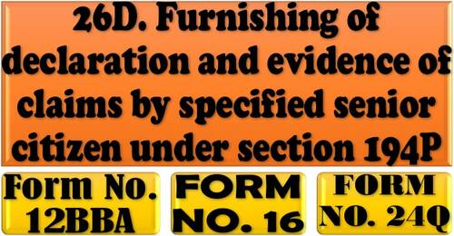 Furnishing of declaration and evidence of claims by specified senior citizen under section 194P, Form No. 12BBA, Form No. 16 & Form No. 24Q