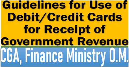 Guidelines for Use of Debit/Credit Cards for Receipt of Government Revenue: CGA, FinMin OM