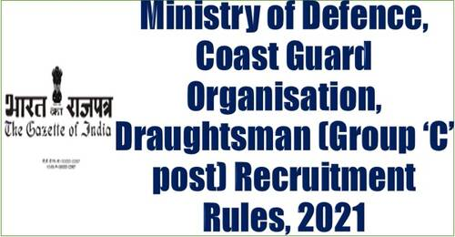 Ministry of Defence, Coast Guard Organisation, Draughtsman (Group 'C' post) Recruitment Rules, 2021