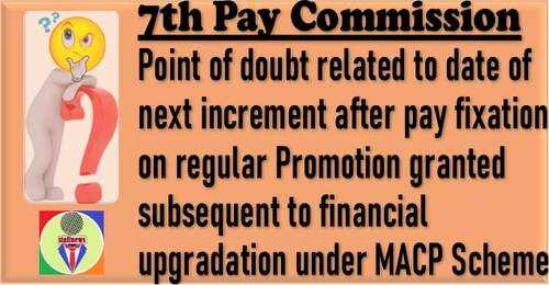 7th CPC Pay Fixation on regular Promotion granted subsequent to MACP- Clarification on point of doubt related to DNI