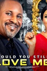 WOULD YOU STILL LOVE HIM – Yoruba Movie 2019