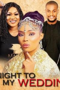 A NIGHT TO MY WEDDING – Nollywood Movie 2019