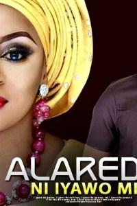 ALAREDE NI IYAWO MI – Yoruba Movie 2019