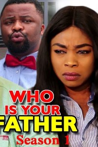 WHO IS YOUR FATHER SEASON 1 – Nollywood Movie 2019