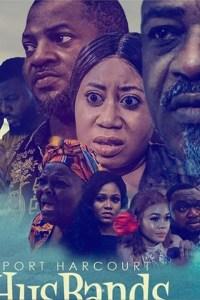 PORT HARCOURT HUSBANDS – Nollywood Movie 2019