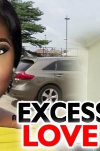 Excess Love Season 1&2 – Nollywood Movie 2019