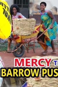 'Mercy The Barrow Pusher' Season 1&2 – Nollywood Movie 2019