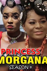 PRINCESS MORGANA SEASON 4 – Nollywood Movie 2019