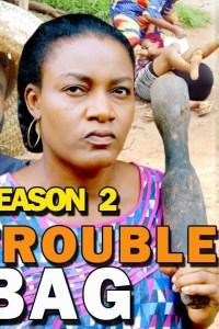 TROUBLE BAG SEASON 2 – Nollywood Movie 2019