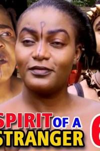 SPIRIT OF A STRANGER SEASON 6 – Nollywood Movie 2019