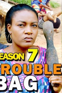 TROUBLE BAG SEASON 7 – Nollywood Movie 2019
