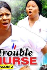 TROUBLE NURSE SEASON 2 – Nollywood Movie 2019