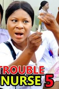 TTROUBLE NURSE SEASON 5 – Nollywood Movie 2019