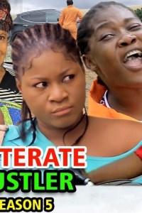 ILLITERATE HUSTLER SEASON 5 – Nollywood Movie 2019