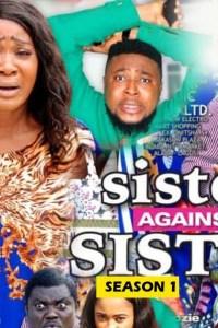 SISTER AGAINST SISTER SEASON 1 – Nollywood Movie 2019