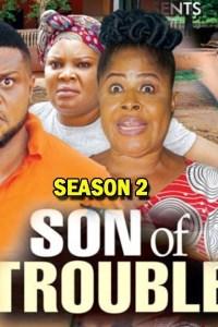 SON OF TROUBLE SEASON 2 – Nollywood Movie 2020