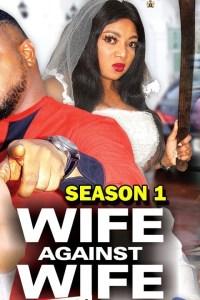 WIFE AGAINST WIFE SEASON 1 – Nollywood Movie 2020