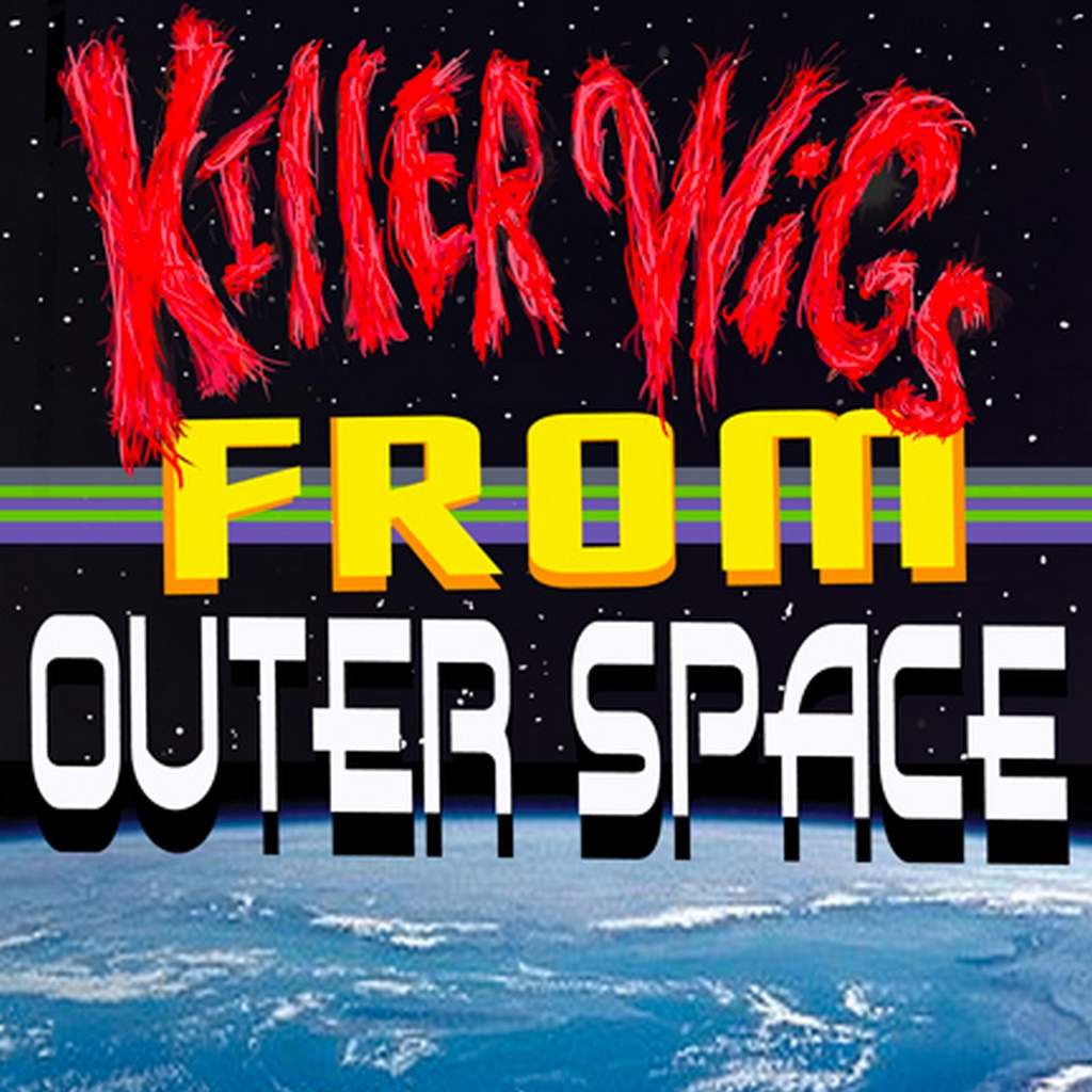 Killer Wigs From Outer Space