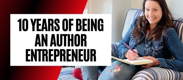 Lessons Learned From A Decade Of Being A Full-time Author Entrepreneur