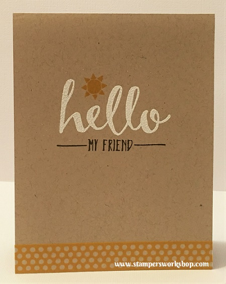 Hello My Friend Materials used: Stamps - Hello (Stampin' Up!), Cardstock - Stampin' Up!l and Washi Tape - It's My Party Designer Washi Tape.