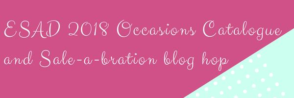 ESAD 2018 Occasions and Sale-a-bration Blog Hop