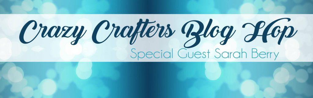 Crazy Crafters Blog Hop Special Guest Sarah Berry