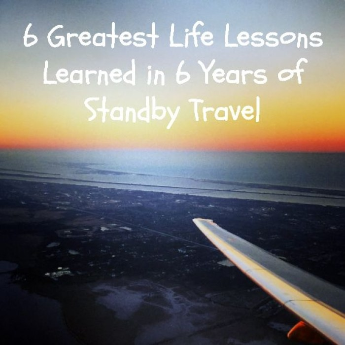 6 Greatest Life Lessons Learned in 6 Years of Standby Travel