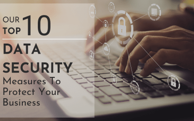 Our Top 10 Data Security Measures To Protect Your Business