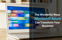 The Wonderful Ways Microsoft Azure Can Transform Your Business