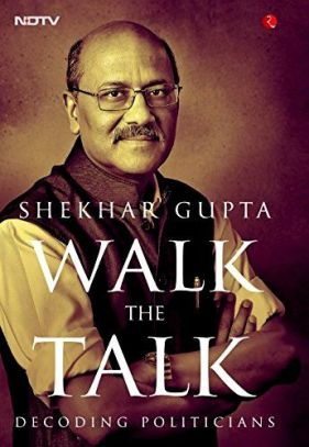 Shekhar Gupta's Book Walk The Talk