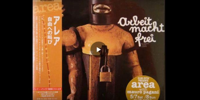 """Area, """"Arbeit Macht Frei"""" (1973) (dinamita muzicală, RPI)"""