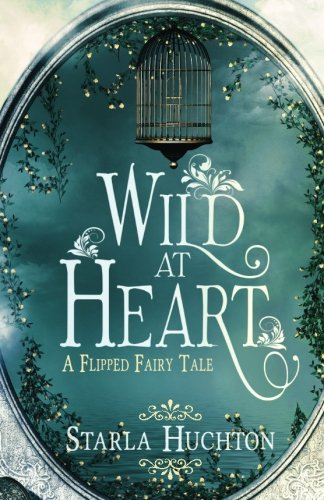 Wild at Heart: A Flipped Fairy Tale (Flipped Fairy Tales)