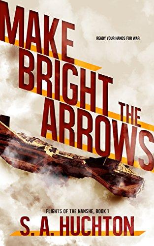 Make Bright the Arrows (Flights of the Nanshe Book 1)