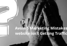 Avoid 5 Marketing Mistakes website isn't Getting Traffic