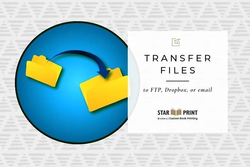 FTP books. Read other about FTP transfer of files to us. Just call or email us to get the user name and password, so you can upload your files to our FTP. We can use DropBox too.
