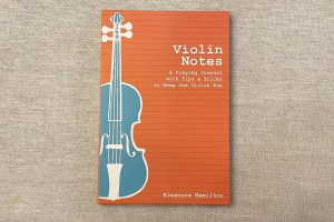 Violin Notes, A Playing Journal with Tips and Tricks to Keep the Violin Fun by Eleanore Hamilton.