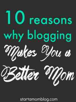 10 Reasons why blogging makes you a better mom www.startamomblog.com pin